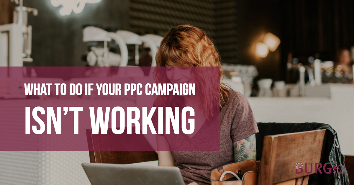 What to Do if Your PPC Campaign Isn't Working