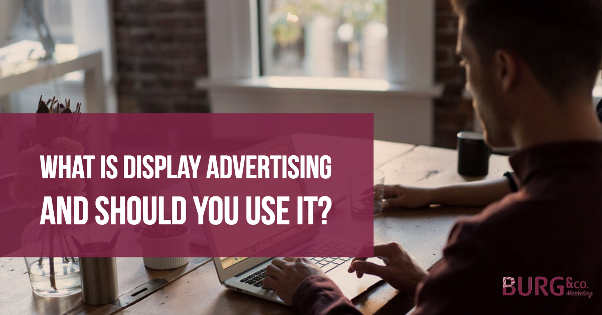 What Is Display Advertising and Should You Use It?